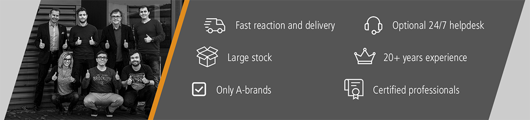 Fast reaction and delivery | Large stock | Only A-brands | Optional 24/7 helpdesk | 20+ years experience | Certified professionals